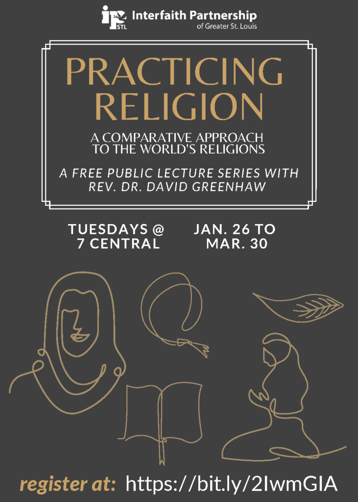 Practicing Religion: A Comparative Approach to the World's Religions. A free public lecture series with Rev. Dr. David Greenhaw. Tuesdays at 7 central, Spring 2021. January 26 to March 30.