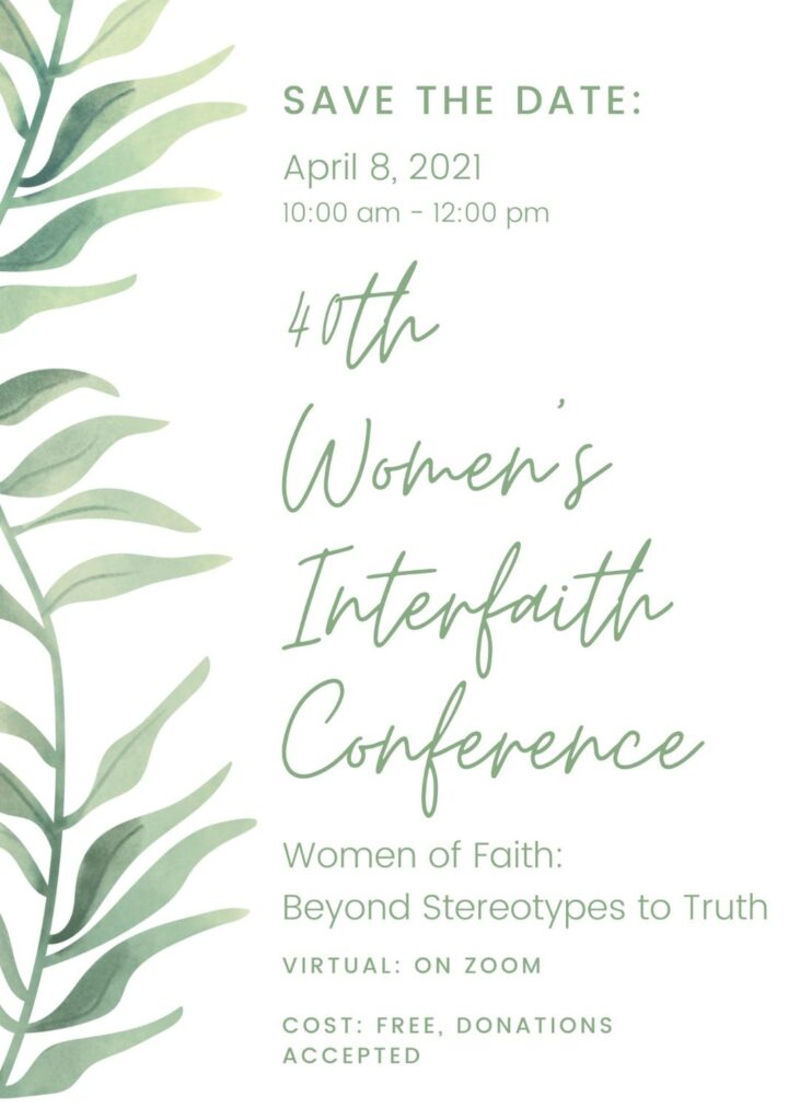 """40th Women's Interfaith Conference: April 8, 2021 over Zoom. """"Women of Faith: Beyond Stereotypes to Truth"""""""