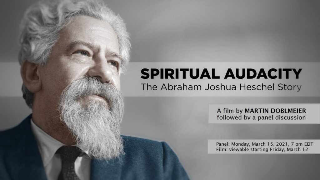 Spiritual Audacity: The Abraham Joshua Heschel Story. A film by Martin Doblmeier followed by a panel discussion. Panel: Monday, March 15, 2021, 7pm EDT. Film: viewable starting Friday, March 12.